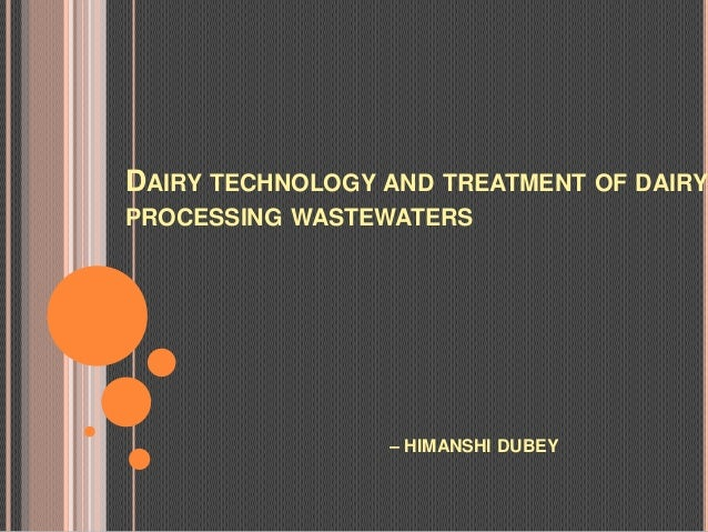 DAIRY TECHNOLOGY AND TREATMENT OF DAIRYPROCESSING WASTEWATERS                 – HIMANSHI DUBEY
