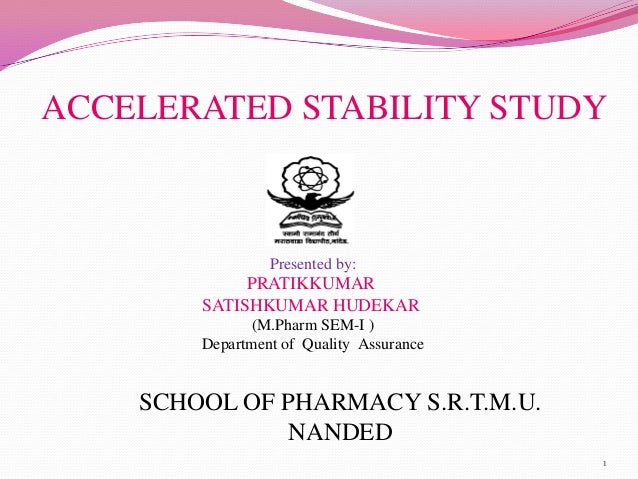 ACCELERATED STABILITY STUDY Presented by: PRATIKKUMAR SATISHKUMAR HUDEKAR (M.Pharm SEM-I ) Department of Quality Assurance...