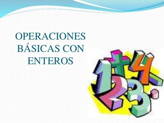 OPERACIONES BÁSICAS CON ENTEROS