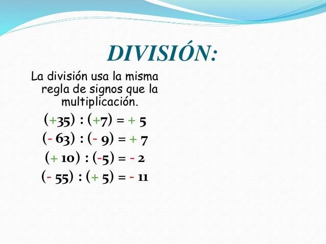 DIVISIÓN: La división usa la misma regla de signos que la multiplicación. (+35) : (+7) = + 5 (- 63) : (- 9) = + 7 (+ 10) :...