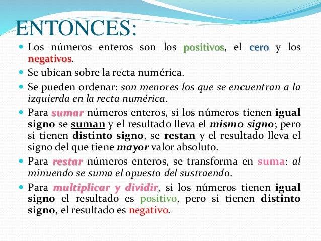ENTONCES:  Los números enteros son los positivos, el cero y los negativos.  Se ubican sobre la recta numérica.  Se pued...