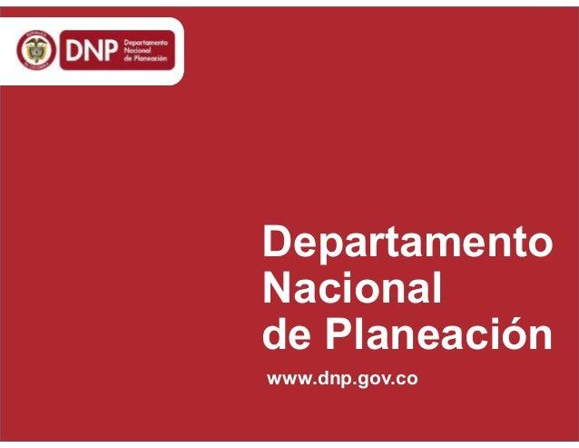 www.dnp.gov.co Departamento Nacional de Planeación www.dnp.gov.co
