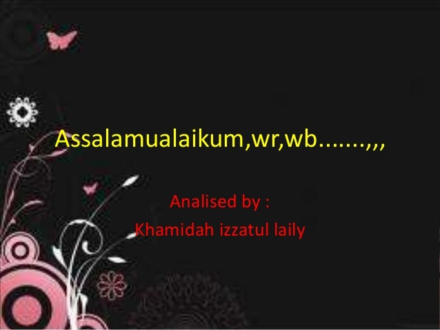 Assalamualaikum,wr,wb.......,,, Analised by : Khamidah izzatul laily