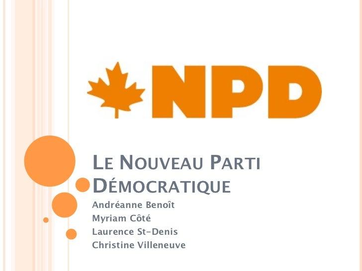 LE NOUVEAU PARTIDÉMOCRATIQUEAndréanne BenoîtMyriam CôtéLaurence St-DenisChristine Villeneuve