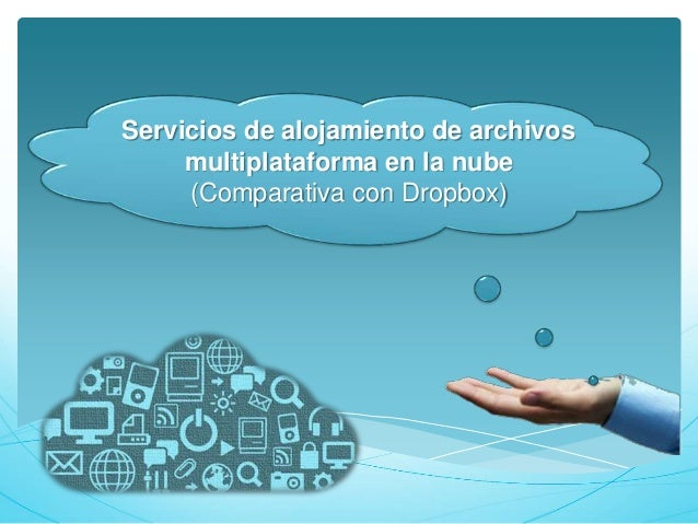 Servicios de alojamiento de archivos multiplataforma en la nube (Comparativa con Dropbox)