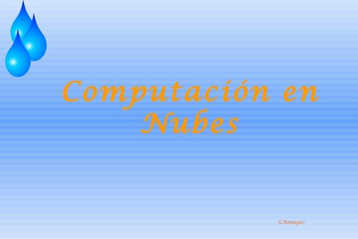 Computación en    Nubes           G.Bonagas
