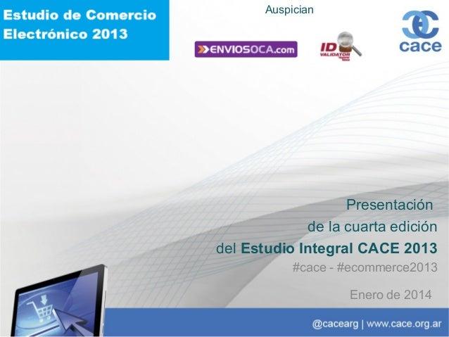 Auspician  Presentación de la cuarta edición del Estudio Integral CACE 2013 #cace - #ecommerce2013 Enero de 2014