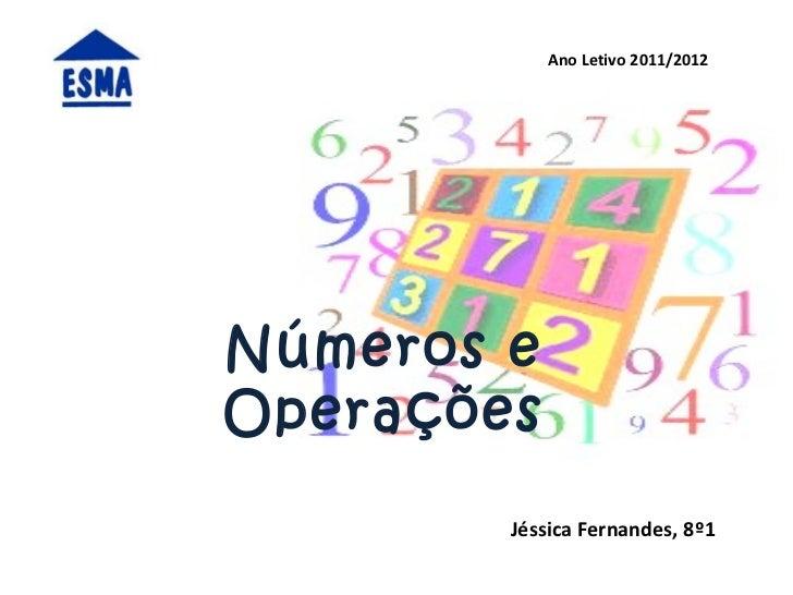 Números e Operações Ano   Letivo   2011/2012 Jéssica Fernandes,   8º1