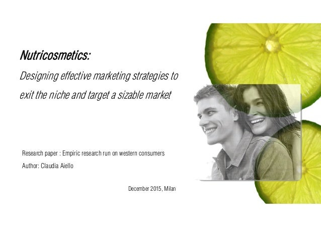 Nutricosmetics: Designing effective marketing strategies to exit the niche and target a sizable market Research paper : Em...
