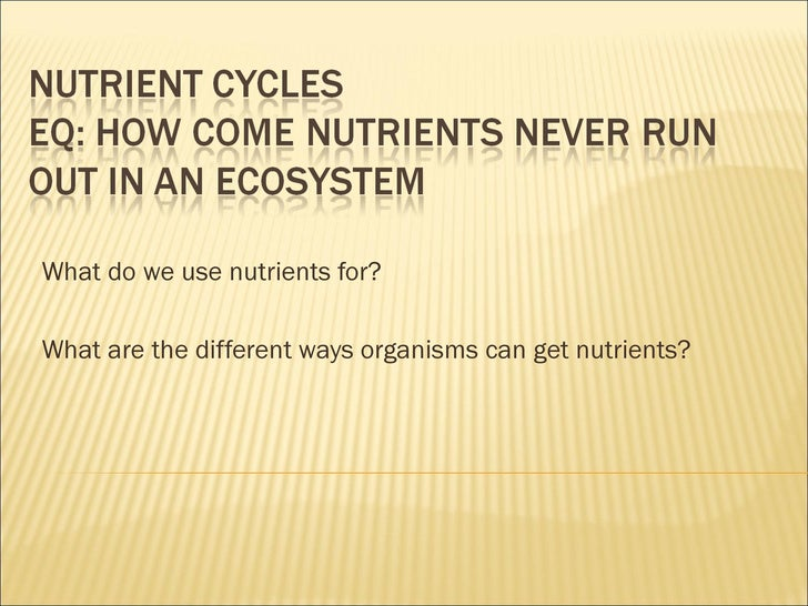 What do we use nutrients for? What are the different ways organisms can get nutrients?