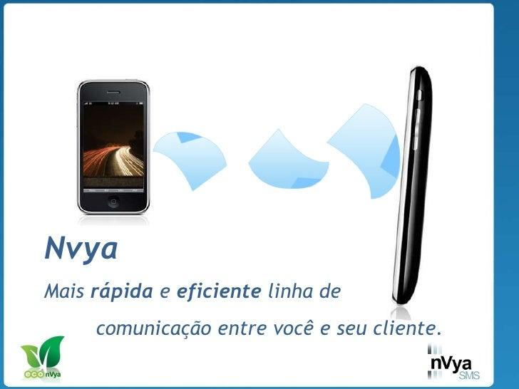 Nvya   Mais  rápida  e  eficiente  linha de  comunicação entre você e seu cliente.