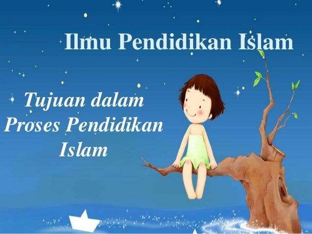 Ilmu Pendidikan Islam Tujuan dalam Proses Pendidikan Islam