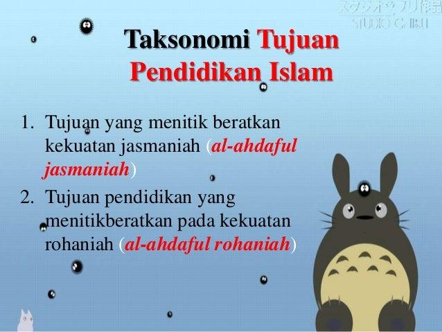Taksonomi Tujuan Pendidikan Islam 1. Tujuan yang menitik beratkan kekuatan jasmaniah (al-ahdaful jasmaniah) 2. Tujuan pend...
