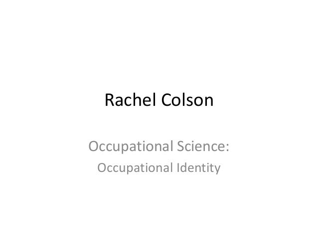 Rachel ColsonOccupational Science:Occupational Identity