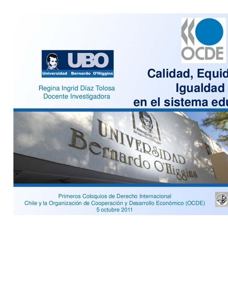 Calidad, Equidad e     Regina Ingrid Díaz Tolosa                   Igualdad      Docente Investigadora                    ...