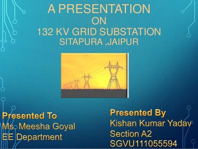 A PRESENTATION  ON  132 KV GRID SUBSTATION  SITAPURA ,JAIPUR