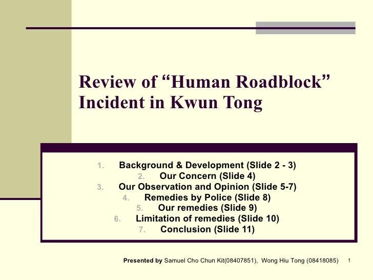 "Review of  "" Human Roadblock ""  Incident in Kwun Tong <ul><li>Background & Development (Slide 2 - 3) </li></ul><ul><li>Our..."