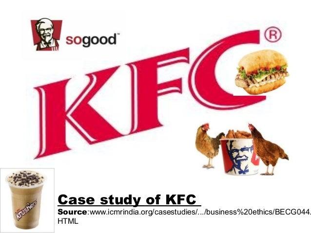 KFCCase study of KFCSource:www.icmrindia.org/casestudies/.../business%20ethics/BECG044.HTML