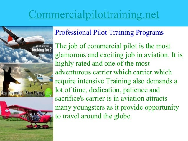 Commercialpilottraining.net Professional Pilot Training Programs The job of commercial pilot is the most glamorous and exc...