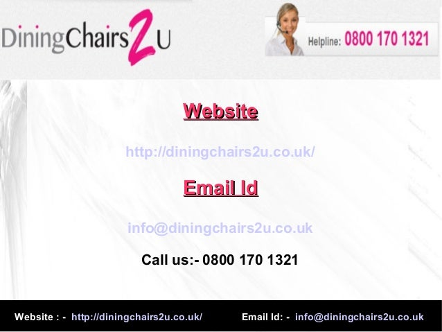Website : - http://diningchairs2u.co.uk/ Email Id: - info@diningchairs2u.co.ukWebsiteWebsitehttp://diningchairs2u.co.uk/Em...