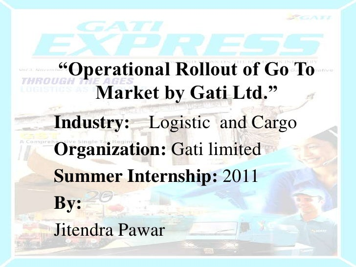 """""""Operational Rollout of Go To Market by Gati Ltd.""""<br />Industry:    Logistic  and Cargo<br />Organization: Gati limited<b..."""