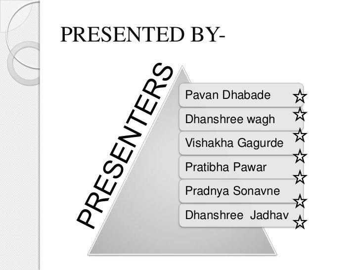 PRESENTED BY-         Pavan Dhabade         Dhanshree wagh         Vishakha Gagurde         Pratibha Pawar         Pradnya...