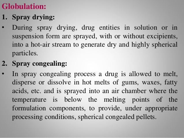 New Techniques: 1. Cryopelletization: • In cryopelletization droplets of a liquid formulation are converted into solid sph...