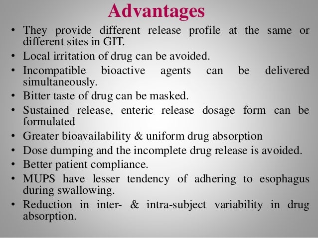 Advantages • They provide different release profile at the same or different sites in GIT. • Local irritation of drug can ...