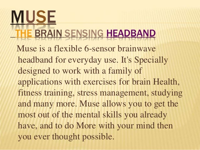 MUSE THE BRAIN SENSING HEADBAND Muse is a flexible 6-sensor brainwave headband for everyday use. It's Specially designed t...