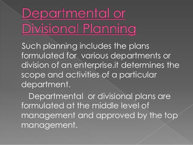 Such planning includes the plansformulated for various departments ordivision of an enterprise.it determines thescope and ...