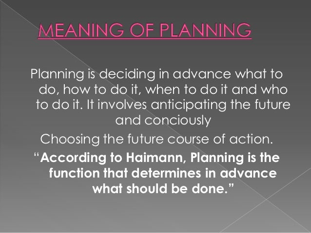 Planning is deciding in advance what to  do, how to do it, when to do it and who to do it. It involves anticipating the fu...