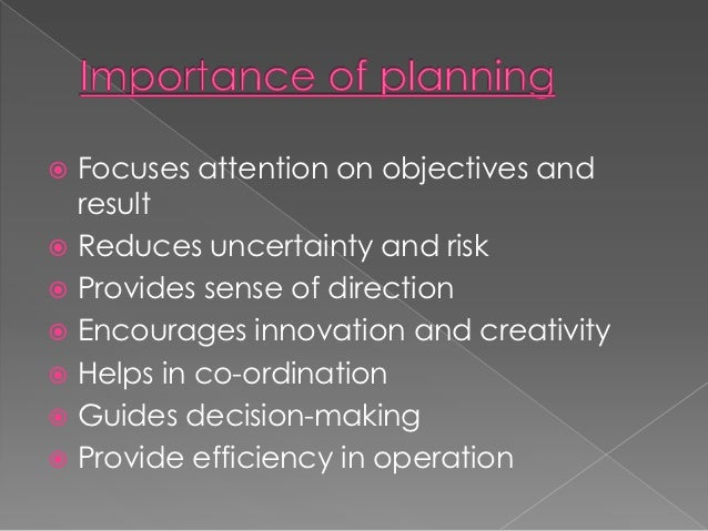  Focuses attention on objectives and  result Reduces uncertainty and risk Provides sense of direction Encourages innov...