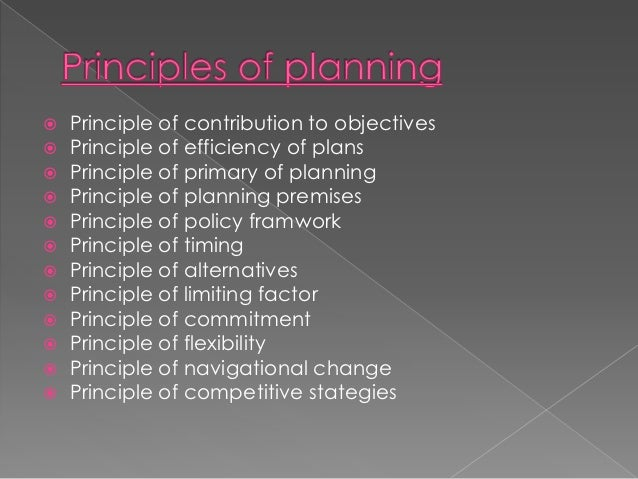    Principle of contribution to objectives   Principle of efficiency of plans   Principle of primary of planning   Pri...