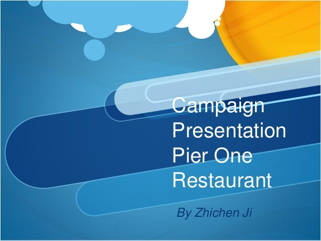 Campaign Presentation Pier One Restaurant By Zhichen Ji