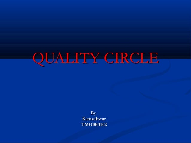 QUALITY CIRCLE        By     Kameshwar     TMG1001102