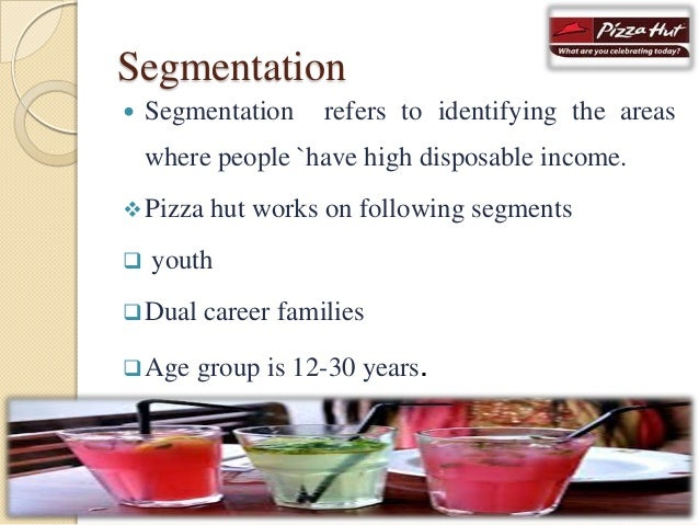 market segmentation of pizza hut Pizza hut swot analysis is covered on this page along with usp & competition it also includes pizza hut's segmentation, targeting & positioning (stp) along with tagline & slogan.