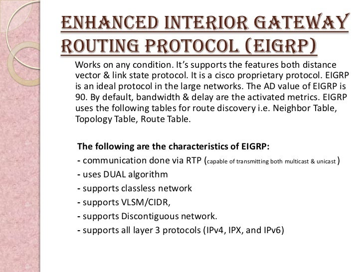 Enhanced INTERIOR GATEWAYROUTING PROTOCOL (eIGRP) Works on any condition. It's supports the features both distance vector ...