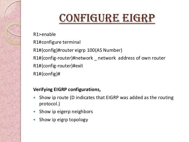 Configure EIGRPR1>enableR1#configure terminalR1#(config)#router eigrp 100(AS Number)R1#(config-router)#network _ network a...