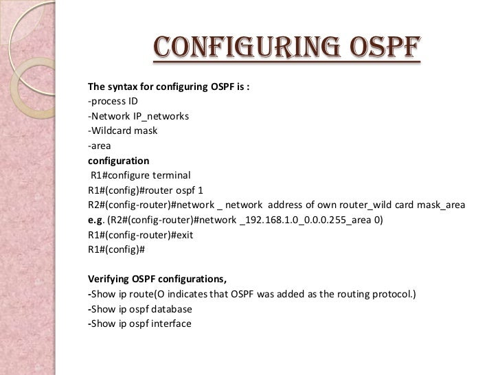 Configuring OSPFThe syntax for configuring OSPF is :-process ID-Network IP_networks-Wildcard mask-areaconfiguration R1#con...
