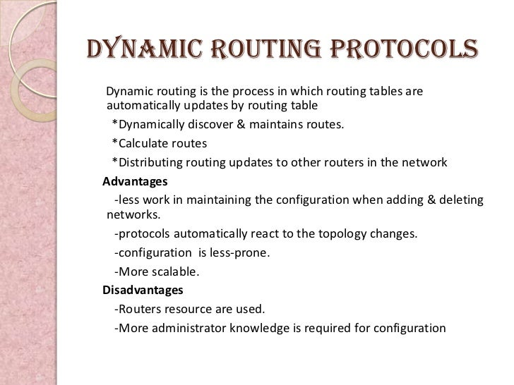 Dynamic routing protocols Dynamic routing is the process in which routing tables are automatically updates by routing tabl...