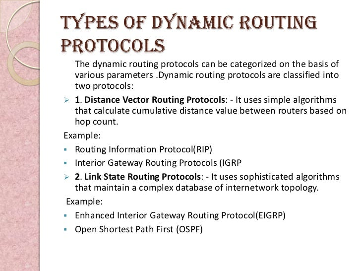 Types of dynamic routingprotocols   The dynamic routing protocols can be categorized on the basis of   various parameters ...
