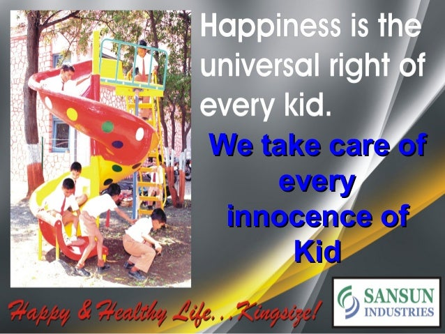 We take care of    every innocence of     Kid