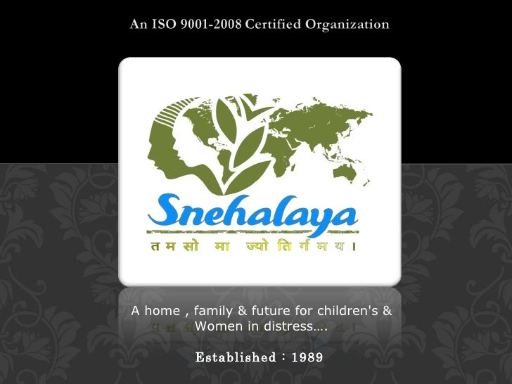A home , family & future for childrens &         Women in distress….          Established : 1989