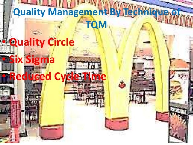 tqm in mcdonalds Quality management systems (qms) are implemented in organizations in order to standardize and streamline the repeatability of processes organizations who've implemented a qms realize savings in time, errors, and raw materials.
