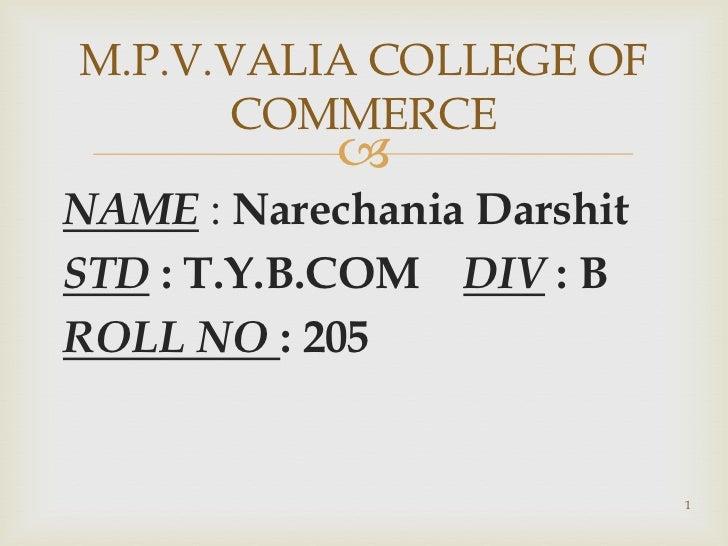 M.P.V.VALIA COLLEGE OF       COMMERCE            NAME : Narechania DarshitSTD : T.Y.B.COM DIV : BROLL NO : 205           ...