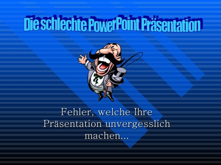 Fehler, welche Ihre Präsentation unvergesslich machen... Die schlechte PowerPoint Präsentation