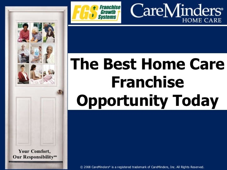 © 2008 CareMinders ®  is a registered trademark of CareMinders, Inc. All Rights Reserved. The Best Home Care Franchise Opp...