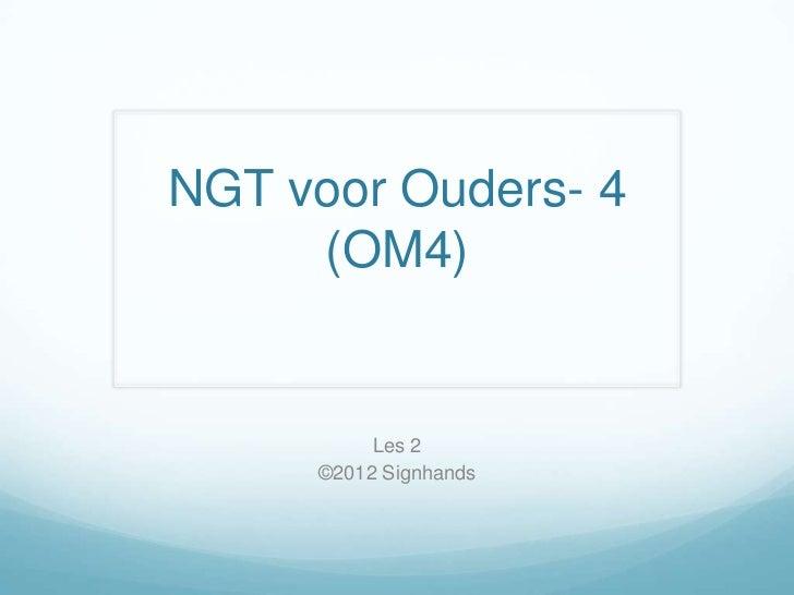 NGT voor Ouders- 4     (OM4)          Les 2     ©2012 Signhands