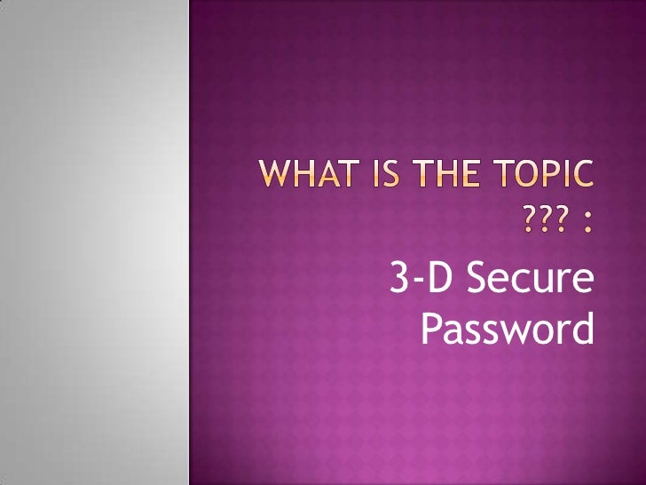3 d password for more security Keeper security advised users to select a password that's more than six characters long and contains a variety of characters — including numbers, uppercase and lowercase letters, and even.