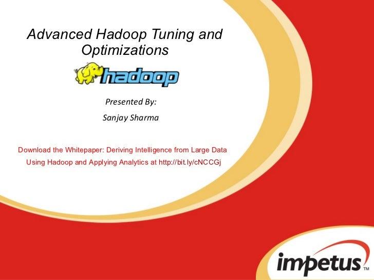 Presented By: Sanjay Sharma Advanced Hadoop Tuning and Optimizations